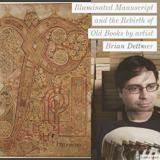 Episode 9: Illuminated Manuscripts and the Rebirth of Old Books by Brian  Dettmer