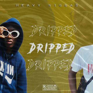 Heavy Niggas - Dripped