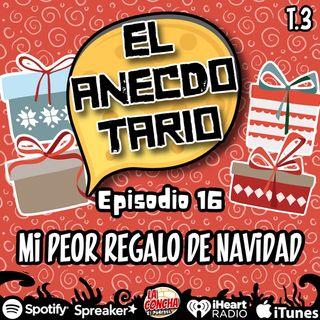 El Anecdotario - Episodio 16 - Mi peor regalo de Navidad