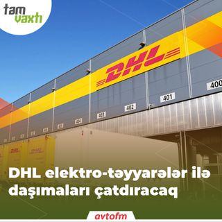 DHL elektro-təyyarələr ilə daşımaları çatdıracaq | Tam vaxtı #125