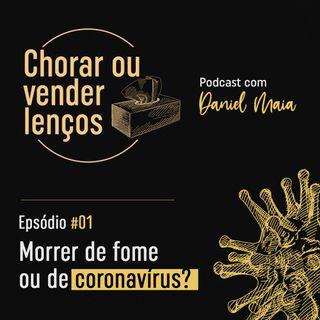 #01 - Morrer de fome ou de coronavírus?