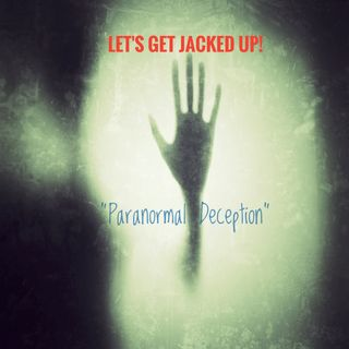 """Paranormal Deception"" Let's Get Jacked Up!"