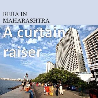 CURTAIN RAISER: EFFECTS OF RERA ON REAL ESTATE INDUSTRY