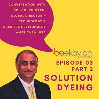 Solution Dyeing - In conversation with Dr. VG Kulkarni of Americhem (Part 2)