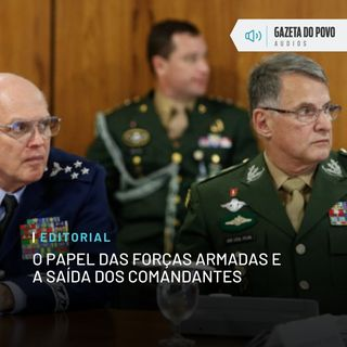 Editorial: O papel das Forças Armadas e a saída dos comandantes