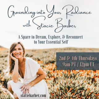 Grounding Into Your Radiance with Stacie Barber