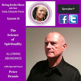 Being Keda Show - Episode #20 - The Science of Spirituality (Allowing Abundance)