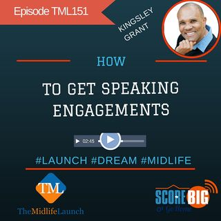 5 Proven Ways To Get Speaking Engagements | Kingsley Grant | Episode TML151