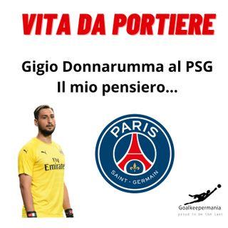 EPISODIO 4. Gigio Donnarumma al PSG | Ecco il mio pensiero sul trasferimento di Gigio in Francia