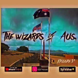 Episode 39 The wizards of Aus.