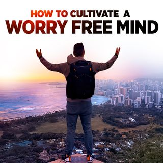 #329 Happiness - How to Cultivate a Worry Free Mind