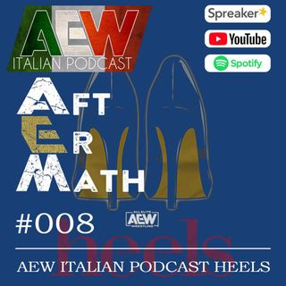 AEW Italian Podcast Heels - Aftermath Ep 08