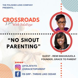 38: No Shout Parenting With Remi Makanjuola (CrossRoads Live)