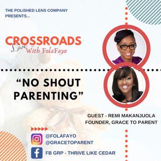 38: No Shout Parenting With Remi Makanjuola (CrossRoads Live)