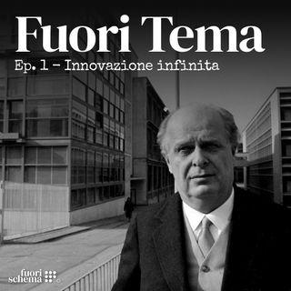 Innovazione infinita | Fuori Tema - Ep. 1