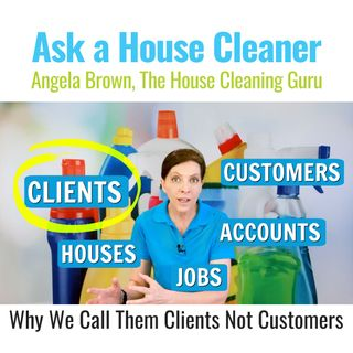 "Why We Call Cleaning Jobs ""Clients"" Not Customers"