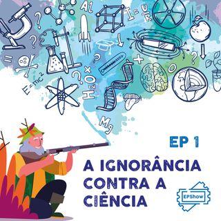 Ep016 - A Ignorância contra a ciência 1 - Eder Parker Show