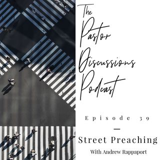 Episode 39: The One With All The Street Preaching (with Andrew Rappaport)