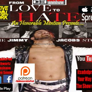 Episode 65: From Love To Hate, The Jimmy Jacobs Story