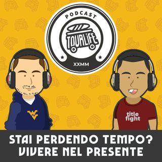 Stai perdendo tempo? Vivere nel presente - Tourlife Podcast #8