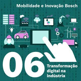 Mobilidade e Inovação Bosch #06 - Transformação digital na indústria