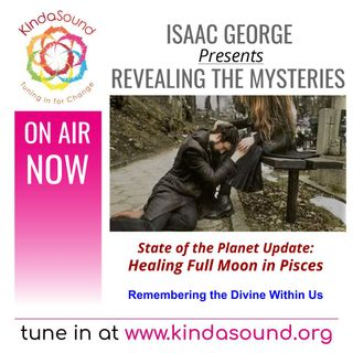 State of the Planet Update: Full Moon in Pisces | Revealing the Mysteries with Isaac George