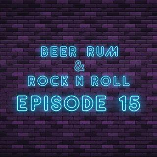 Beer Rum & Rock N Roll_Episode 15