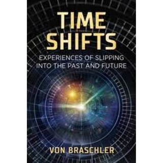 Time Shifts ~Slipping into the Past & Future with Expert/Author Von Braschler