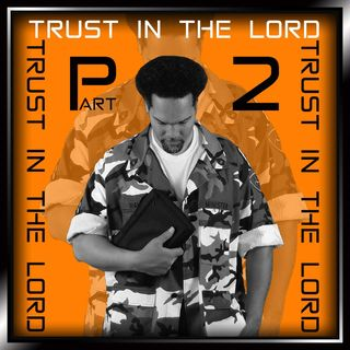 Trust In The Lord Part II