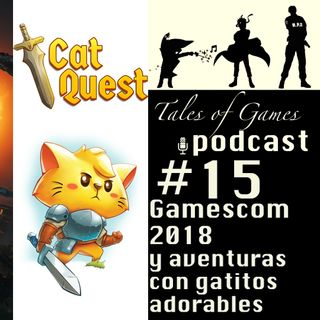 Gamescom 2018 y aventuras con gatitos adorables - TALES OF GAMES PODCAST nº15
