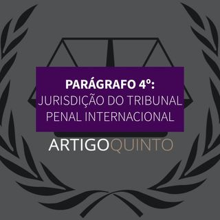 Parágrafo 4º - Jurisdição do Tribunal Penal Internacional