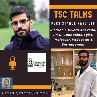 TSC Talks! Persistance Pays Off with Ricardo E Rivera Acevedo, Ph.D, Cannabinologist, Professor, Podcaster & Entrepreneur