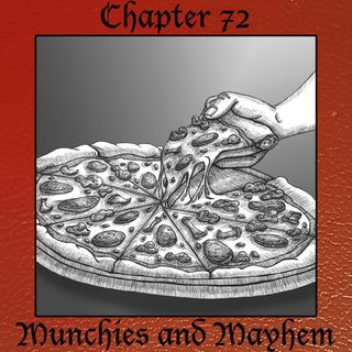 Chapter 72: Munchies and Mayhem
