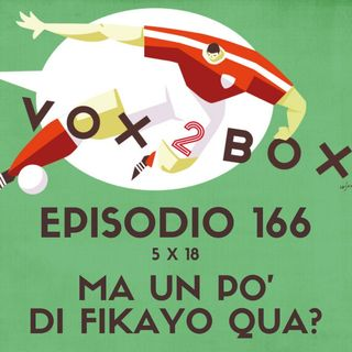 Episodio 166 (5x18) - Ma un po' di Fikayo qua? (LIVE)
