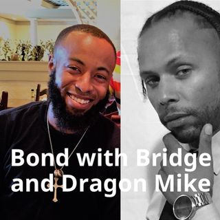 Bond with Bridge and Dragon Mike