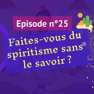 25: Faîtes-vous du spiritisme sans le savoir ?