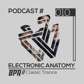 Classic Trance DJ Mix with BPR | Electronic Anatomy Podcast 010  (Special Edition)