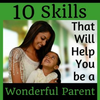 10 Skills That Can Help You Be A Wonderful Parent