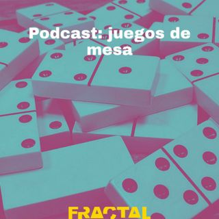 #Fractal Podcast: juegos de mesa