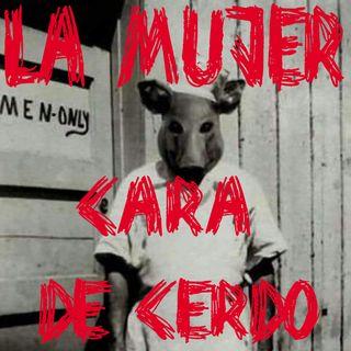 Ep 33 - La Leyenda De La Mujer Cara De Cerdo