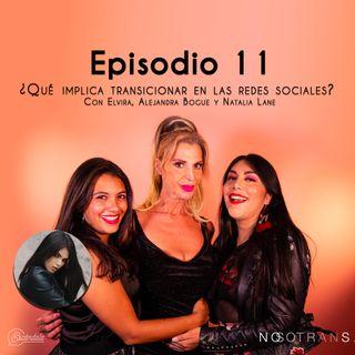 Ep 11 ¿Qué implica transicionar en las redes sociales? Con Elvira, Alejandra Bogue y Natalia Lane