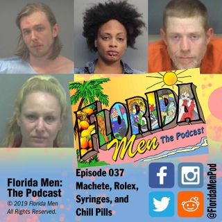 E037 - Machete, Rolex, Syringes, and Chill Pills