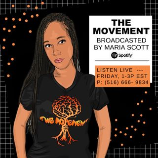 THE MOVEMENT, Broadcasted by MARIA SCOTT - FRIDAY, 1-3P EST - (516) 666- 9834