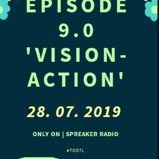 Episode 9.0 - ' Vision-Action'