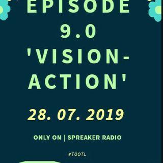Episode 9.0 - ' Vision-Action'