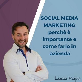 SOCIAL MEDIA MARKETING: perchè è importante e come farlo in azienda