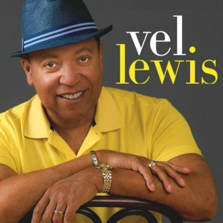 A journey in music with Singing Artist/Producer/Arranger Vel Lewis