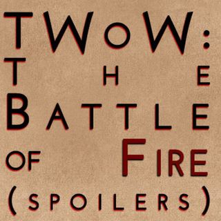 The Winds of Winter: The Battle of Fire (mega-spoilers)