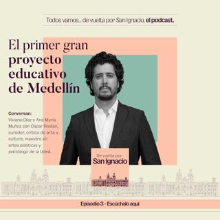 """Ep # 3 """"El nacimiento del primer gran proyecto educativo de Medellín"""" – Oscar Roldán"""