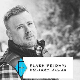 Flash Friday 013: Holiday Decorating